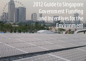 2012 Guide to Singapore Government Funding and Incentives for the Environment