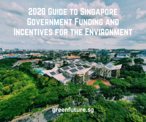 2020 Guide to Singapore Government Funding and Incentives for the Environment